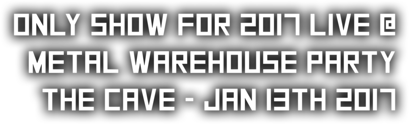 Only show for 2017 Live @ Metal Warehouse Party The Cave - Jan 13th 2017